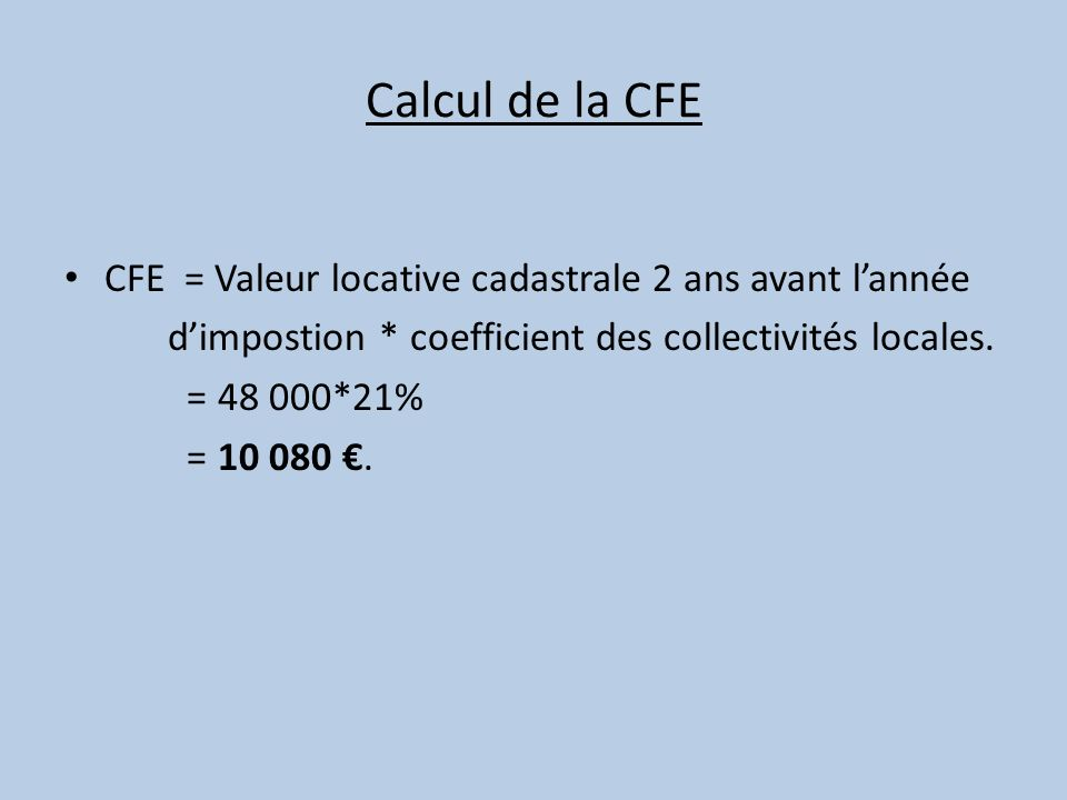 Calcul de la CFE CFE = Valeur locative cadastrale 2 ans avant l'année
