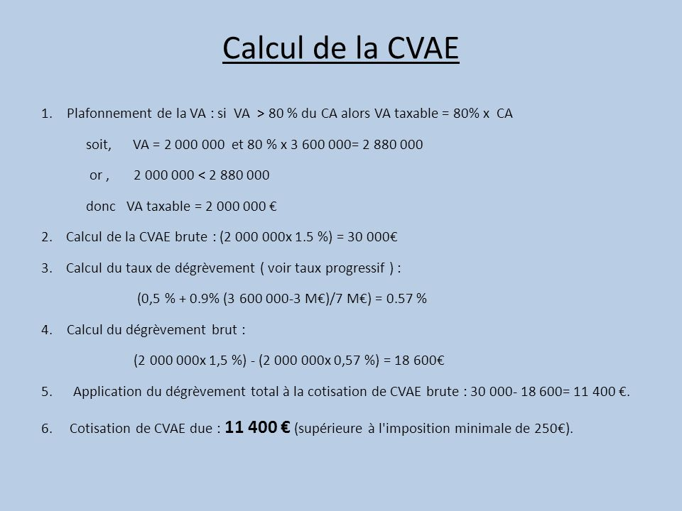 Calcul de la CVAE Plafonnement de la VA : si VA > 80 % du CA alors VA taxable = 80% x CA.
