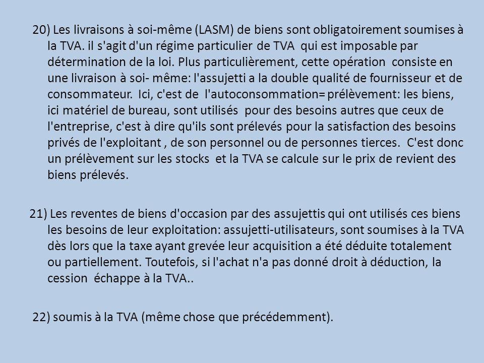 20) Les livraisons à soi-même (LASM) de biens sont obligatoirement soumises à la TVA.