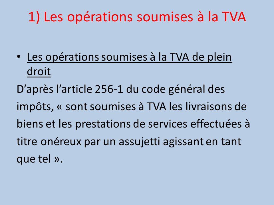 1) Les opérations soumises à la TVA