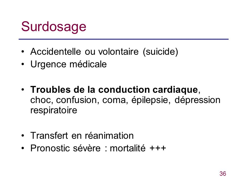Surdosage Accidentelle ou volontaire (suicide) Urgence médicale