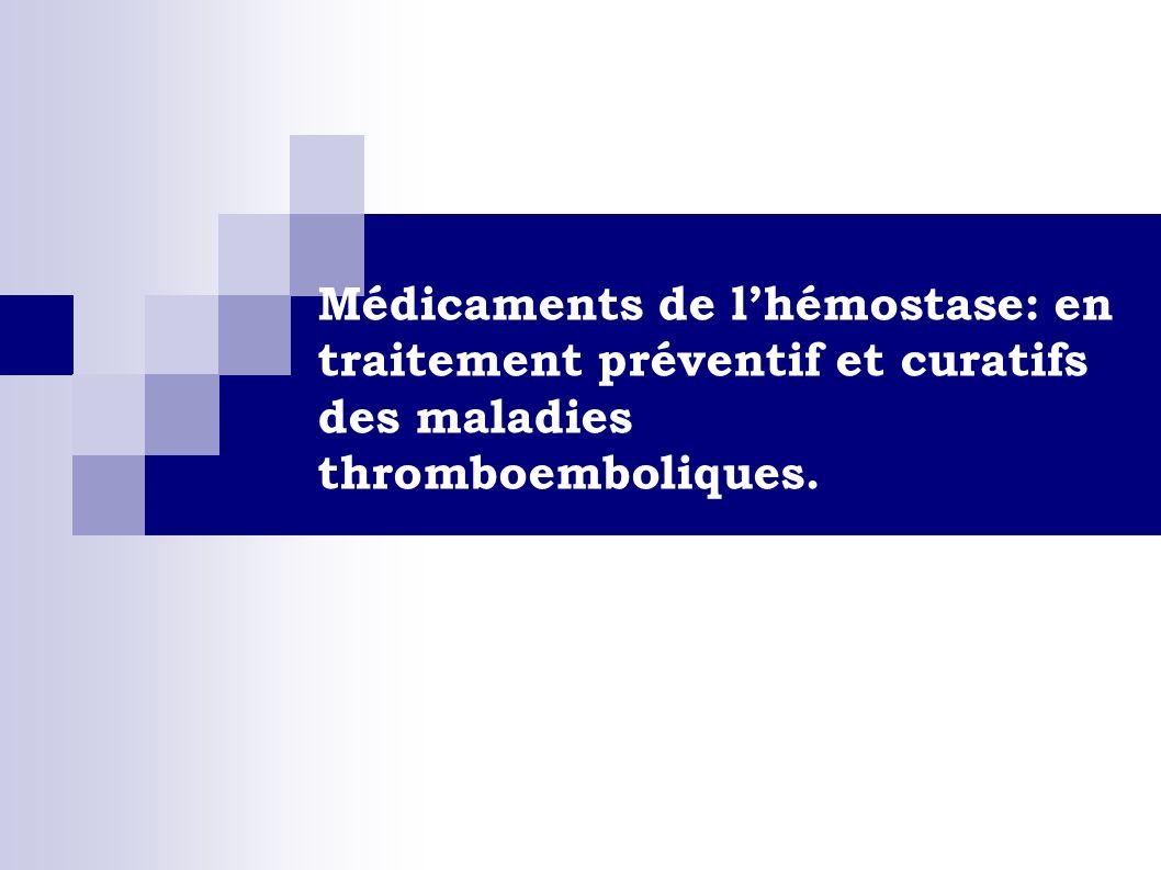 Médicaments de l'hémostase: en traitement préventif et curatifs des maladies thromboemboliques.