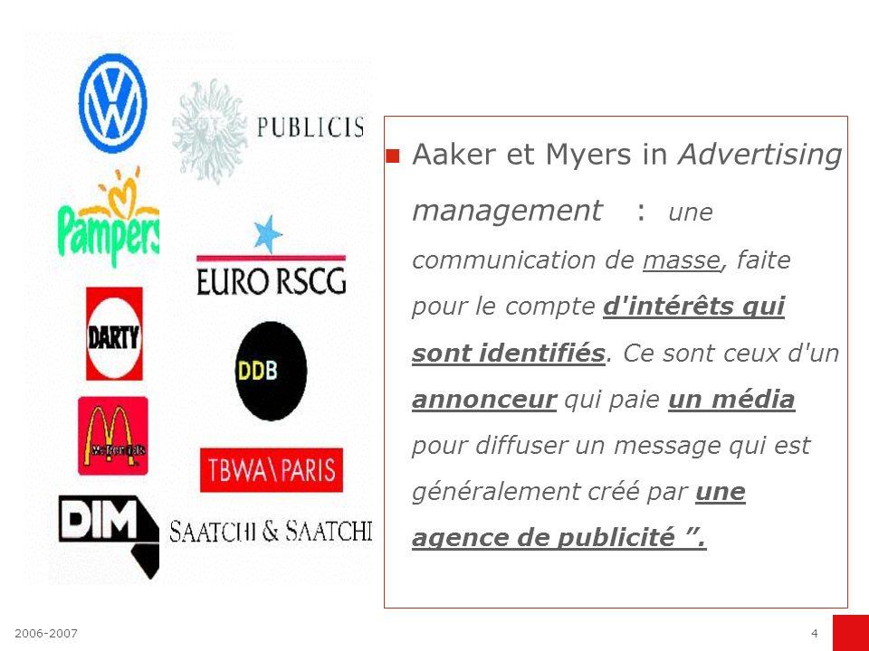 Aaker et Myers in Advertising management : une communication de masse, faite pour le compte d intérêts qui sont identifiés. Ce sont ceux d un annonceur qui paie un média pour diffuser un message qui est généralement créé par une agence de publicité .