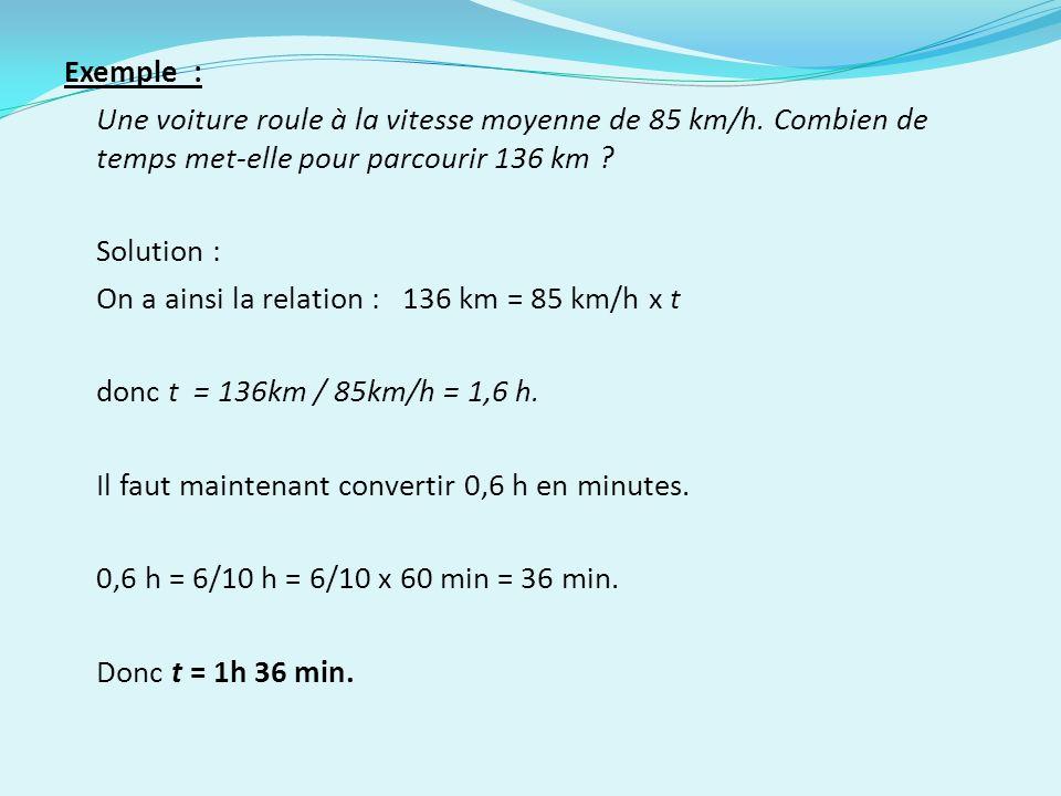 Exemple : Une voiture roule à la vitesse moyenne de 85 km/h. Combien de temps met-elle pour parcourir 136 km