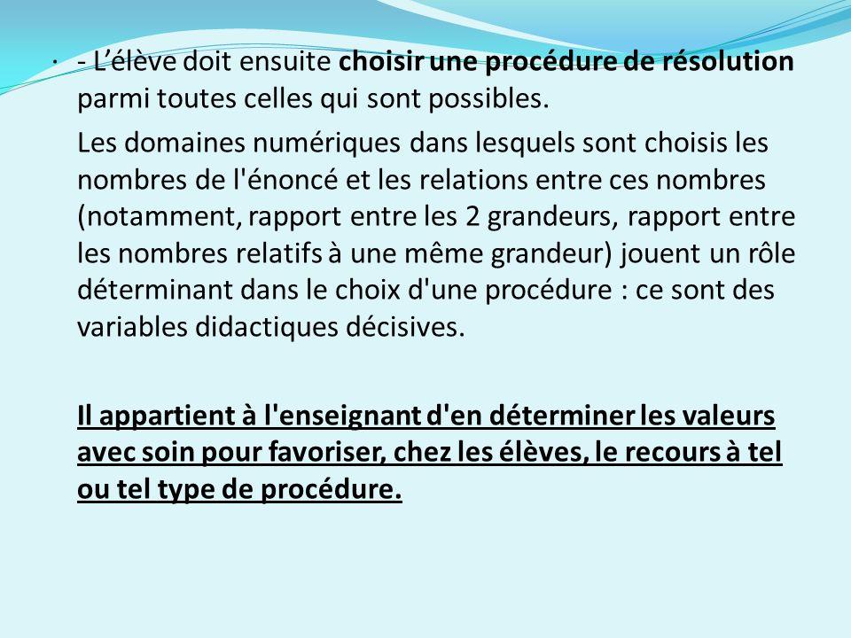 · - L'élève doit ensuite choisir une procédure de résolution parmi toutes celles qui sont possibles.