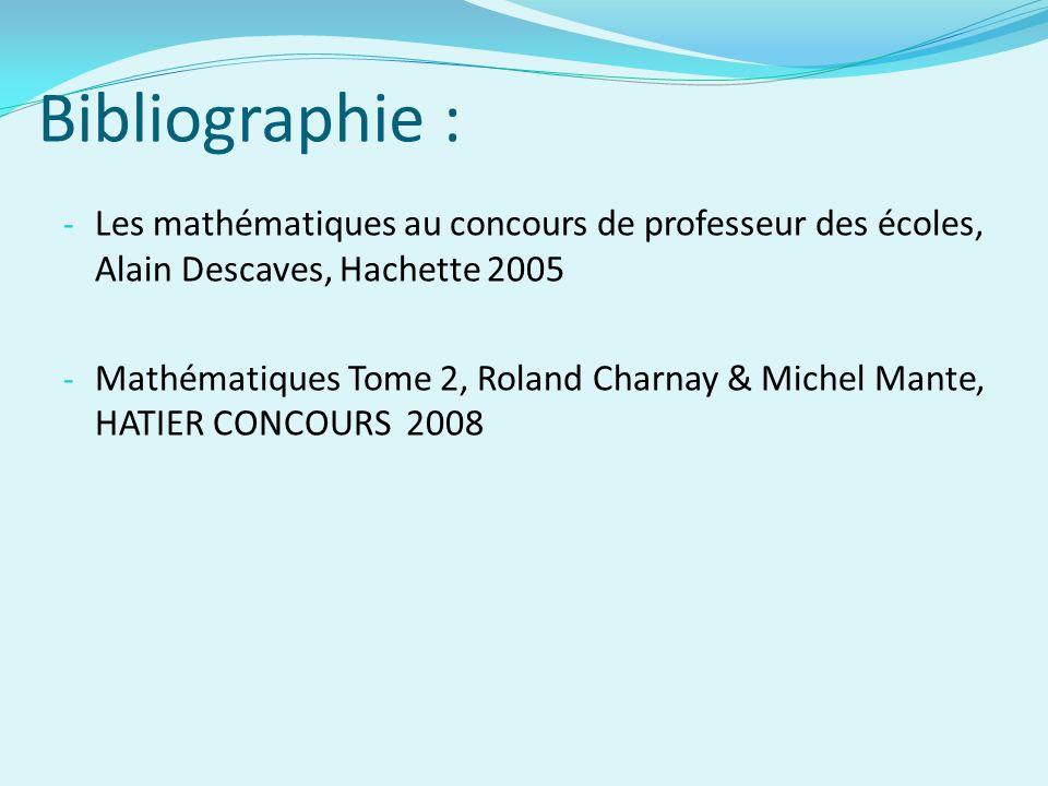Bibliographie :Les mathématiques au concours de professeur des écoles, Alain Descaves, Hachette 2005.