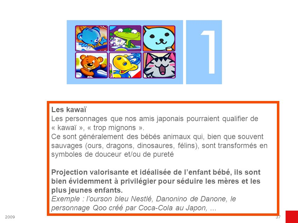 Les kawaï Les personnages que nos amis japonais pourraient qualifier de « kawaï », « trop mignons ».