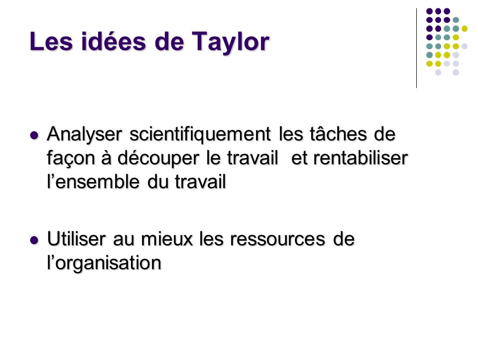 Les idées de TaylorAnalyser scientifiquement les tâches de façon à découper le travail et rentabiliser l'ensemble du travail.
