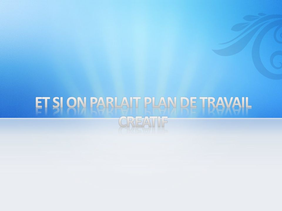 ET SI ON PARLAIT PLAN DE TRAVAIL CREATIF
