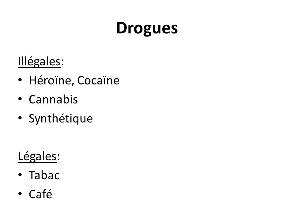 Drogues Illégales: Héroïne, Cocaïne Cannabis Synthétique Légales:
