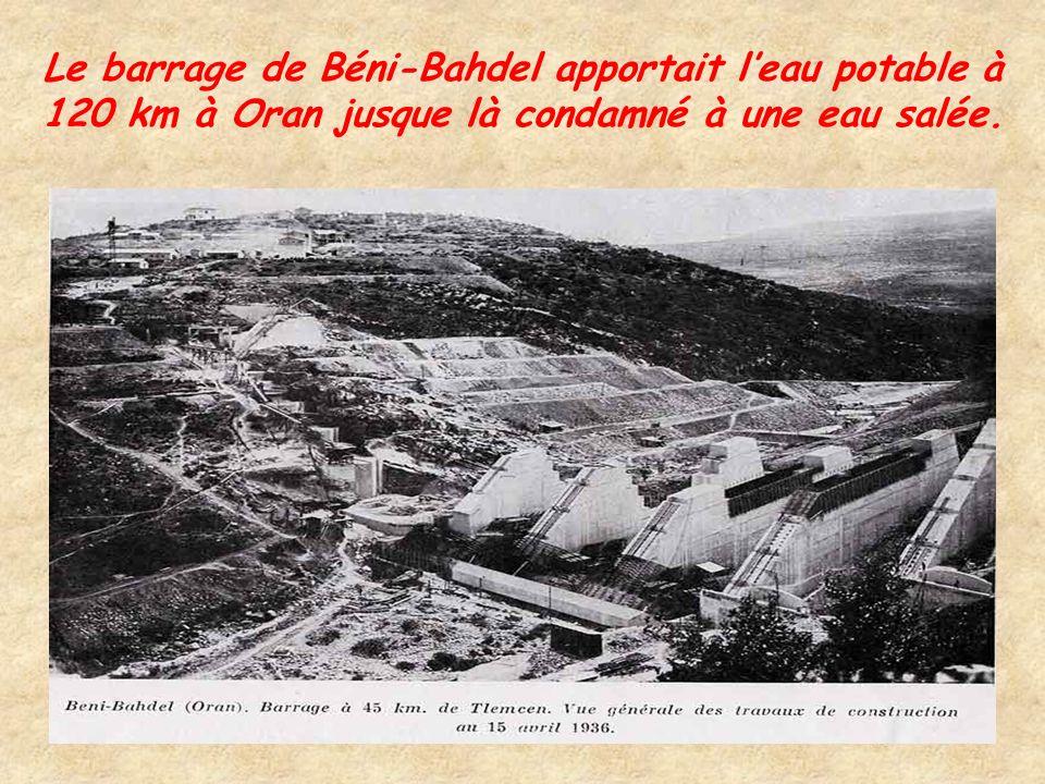 Le barrage de Béni-Bahdel apportait l'eau potable à 120 km à Oran jusque là condamné à une eau salée.