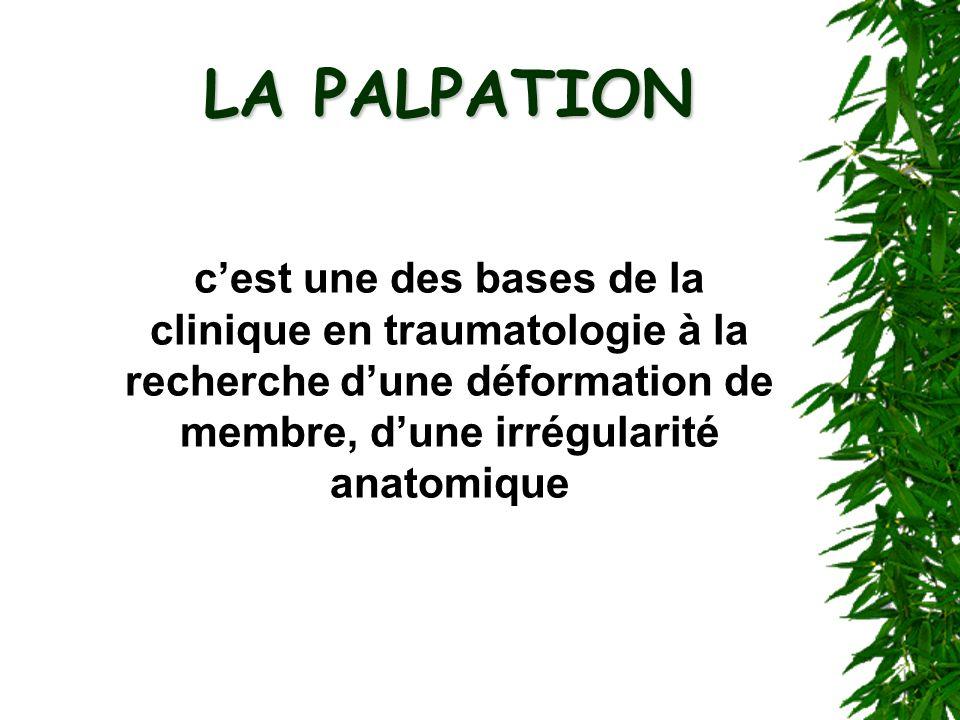 LA PALPATION c'est une des bases de la clinique en traumatologie à la recherche d'une déformation de membre, d'une irrégularité anatomique.