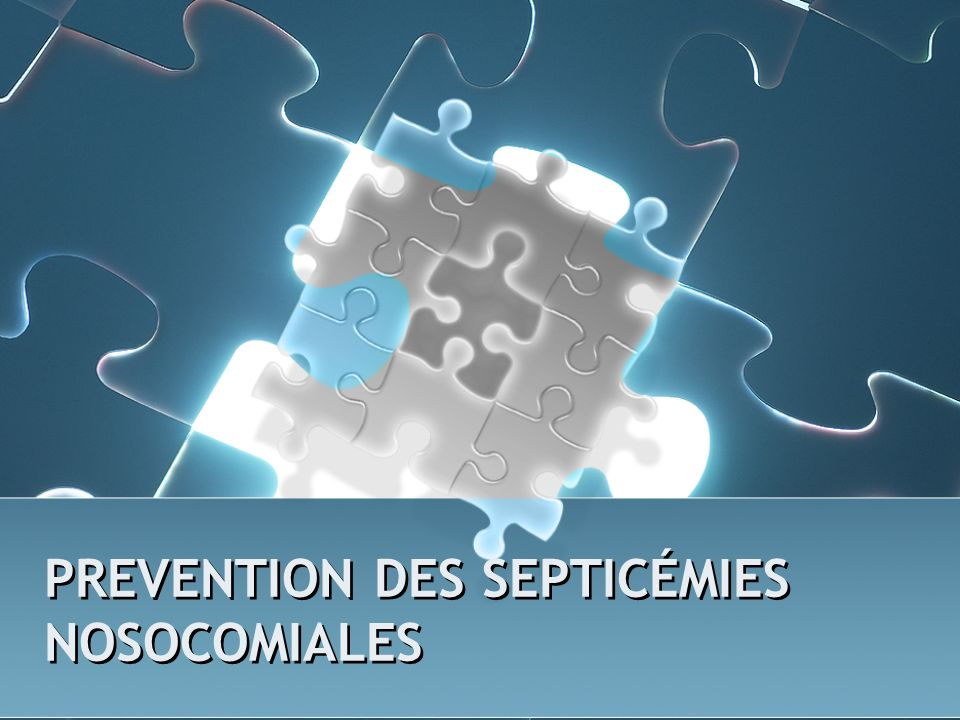 PREVENTION DES SEPTICÉMIES NOSOCOMIALES