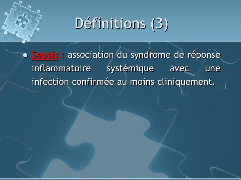 Définitions (3) Sepsis : association du syndrome de réponse inflammatoire systémique avec une infection confirmée au moins cliniquement.