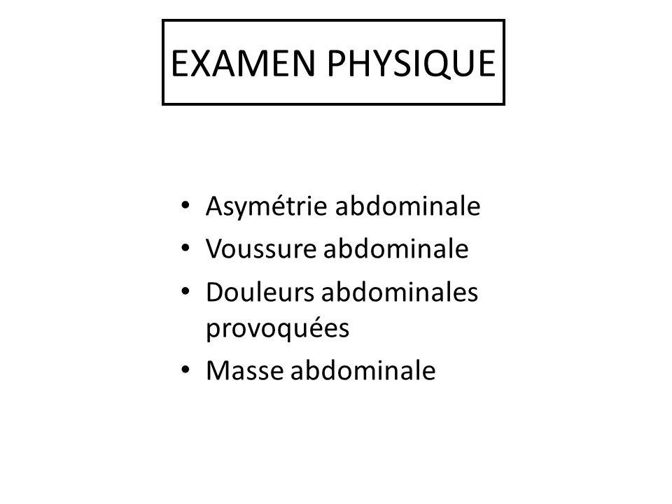 EXAMEN PHYSIQUE Asymétrie abdominale Voussure abdominale