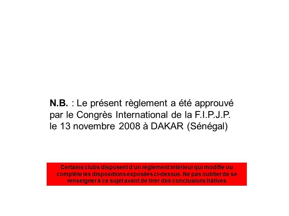N.B. : Le présent règlement a été approuvé par le Congrès International de la F.I.P.J.P. le 13 novembre 2008 à DAKAR (Sénégal)