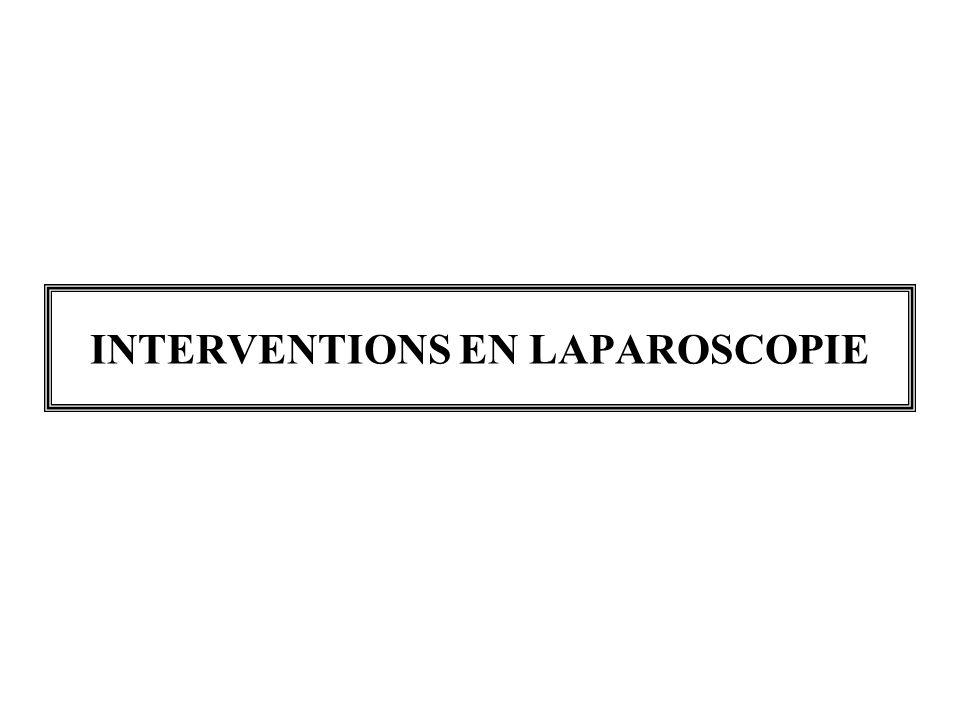INTERVENTIONS EN LAPAROSCOPIE