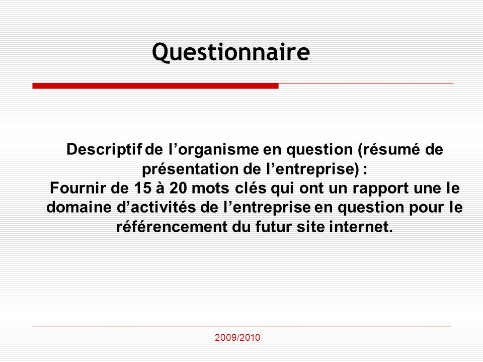 Questionnaire Descriptif de l'organisme en question (résumé de présentation de l'entreprise) :