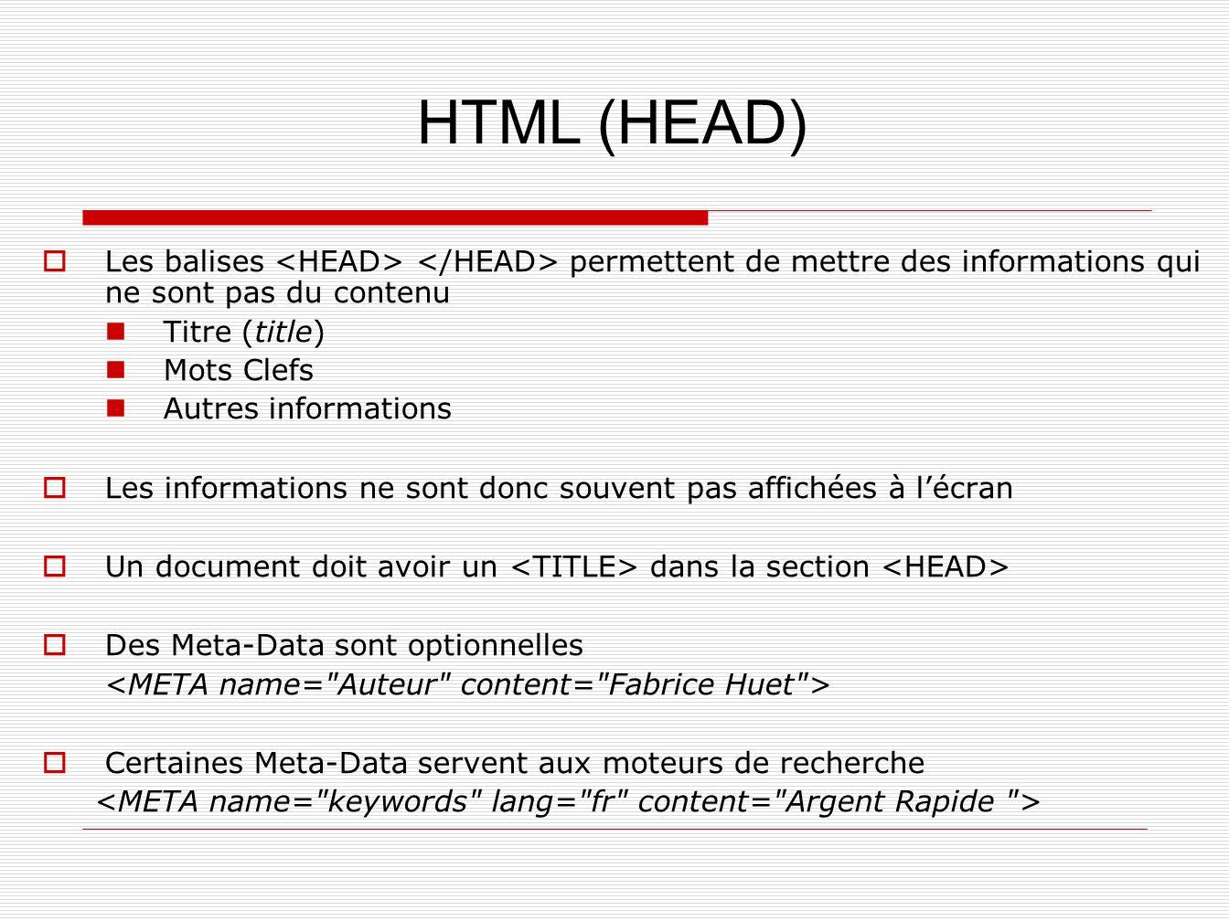 HTML (HEAD) Les balises <HEAD> </HEAD> permettent de mettre des informations qui ne sont pas du contenu.