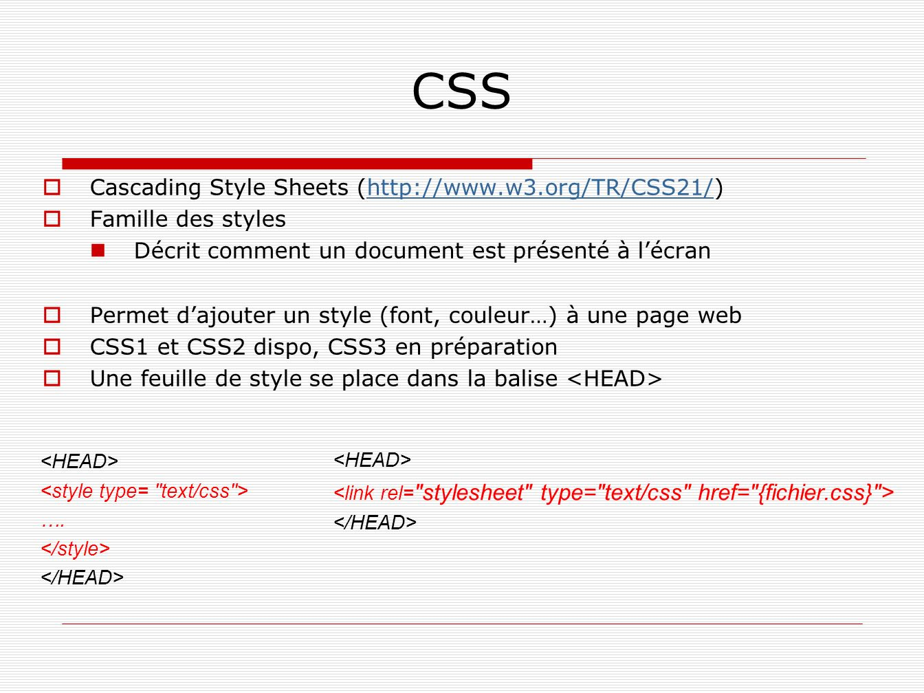 CSS Cascading Style Sheets (http://www.w3.org/TR/CSS21/)
