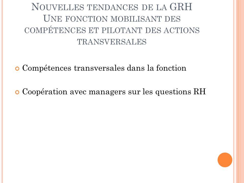 Nouvelles tendances de la GRH Une fonction mobilisant des compétences et pilotant des actions transversales