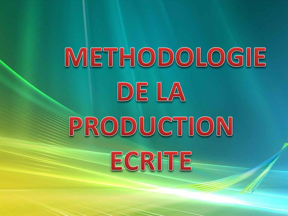 METHODOLOGIE DE LA PRODUCTION ECRITE