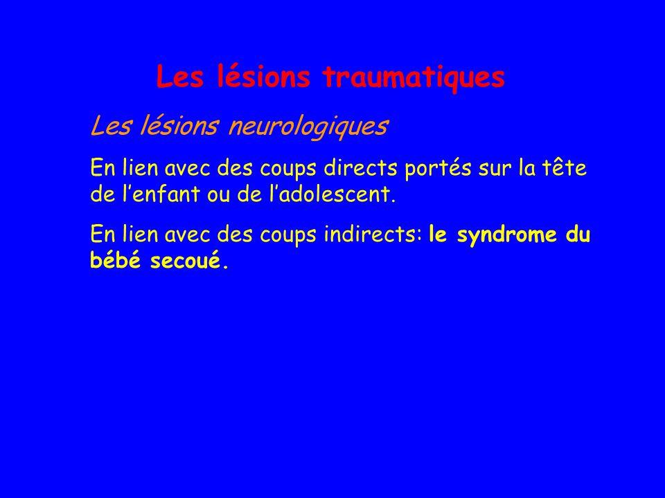 Les lésions traumatiques Les lésions neurologiques