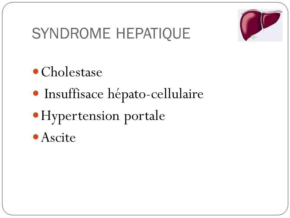 SYNDROME HEPATIQUE Cholestase Insuffisace hépato-cellulaire Hypertension portale Ascite