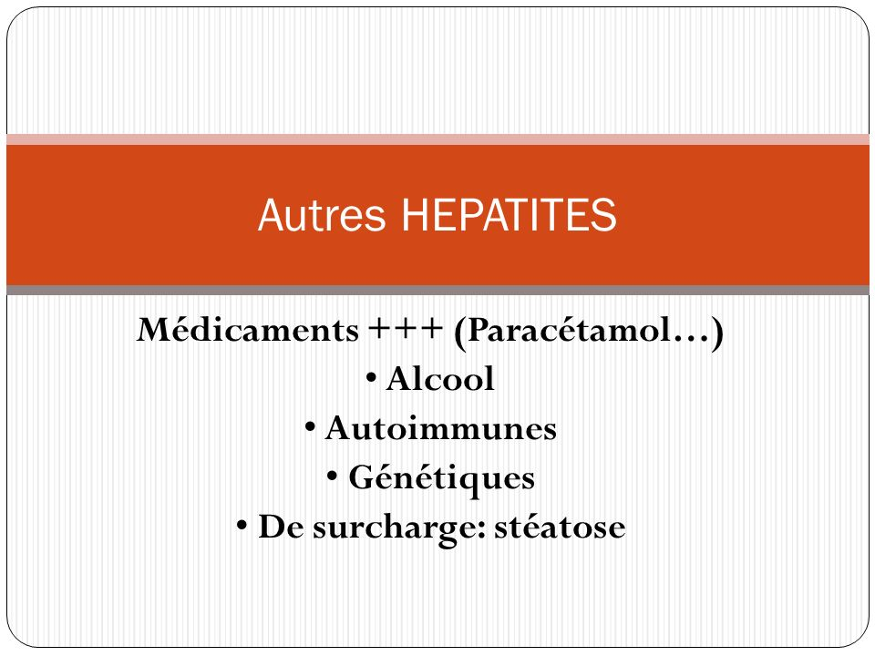 Médicaments +++ (Paracétamol…) • De surcharge: stéatose