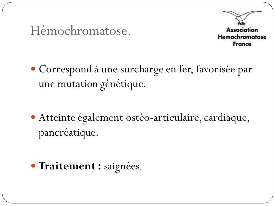 Hémochromatose. Correspond à une surcharge en fer, favorisée par une mutation génétique.
