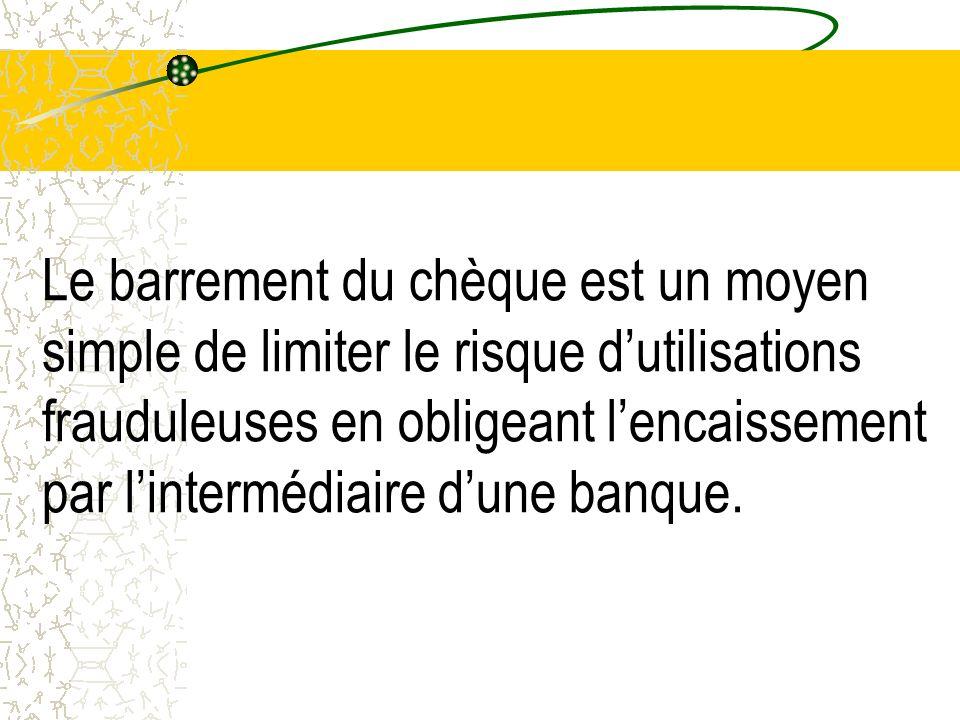 Le barrement du chèque est un moyen simple de limiter le risque d'utilisations frauduleuses en obligeant l'encaissement par l'intermédiaire d'une banque.