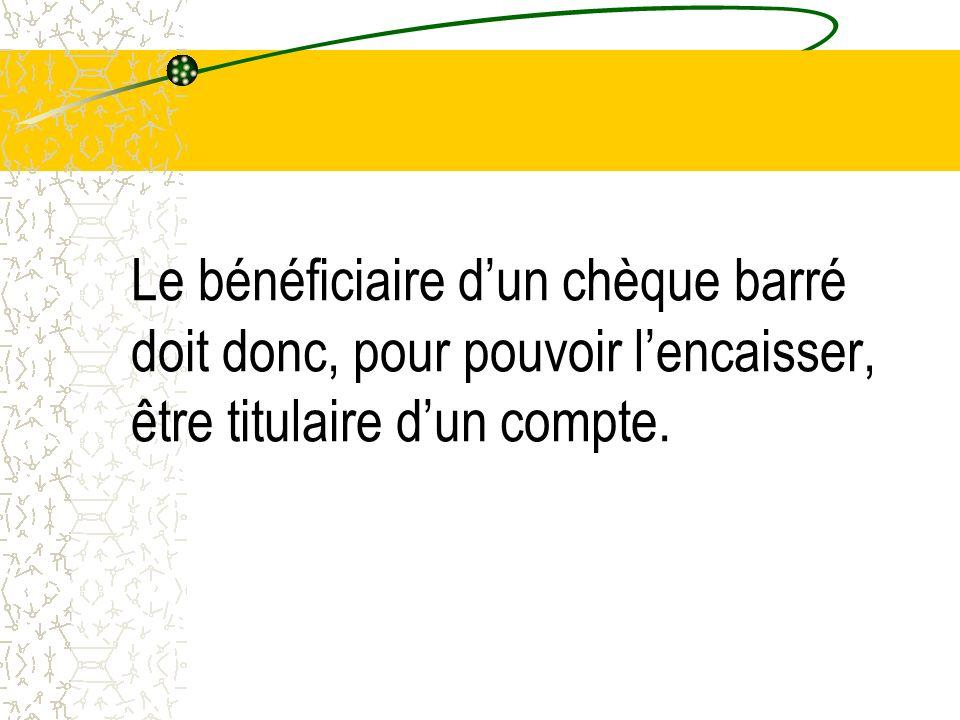 Le bénéficiaire d'un chèque barré doit donc, pour pouvoir l'encaisser, être titulaire d'un compte.