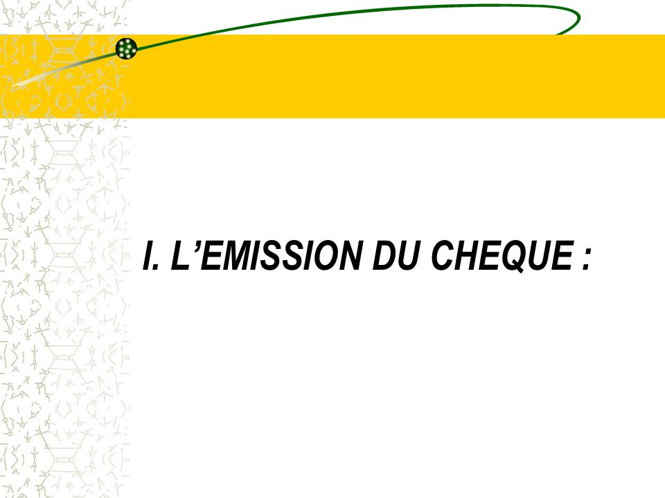 I. L'EMISSION DU CHEQUE :