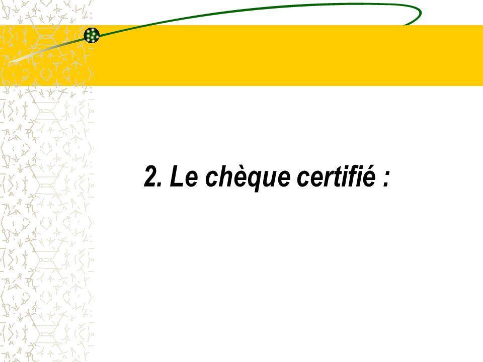2. Le chèque certifié :