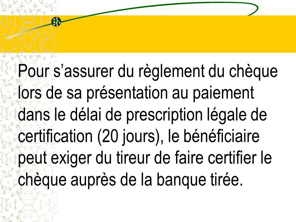 Pour s'assurer du règlement du chèque lors de sa présentation au paiement dans le délai de prescription légale de certification (20 jours), le bénéficiaire peut exiger du tireur de faire certifier le chèque auprès de la banque tirée.