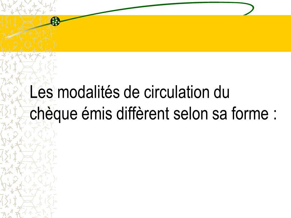 Les modalités de circulation du chèque émis diffèrent selon sa forme :