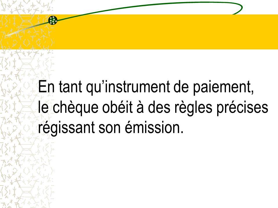 En tant qu'instrument de paiement, le chèque obéit à des règles précises régissant son émission.