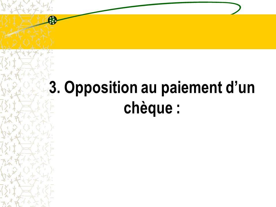 3. Opposition au paiement d'un chèque :