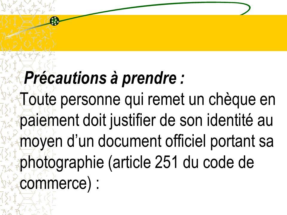 Précautions à prendre : Toute personne qui remet un chèque en paiement doit justifier de son identité au moyen d'un document officiel portant sa photographie (article 251 du code de commerce) :