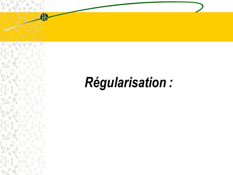 Régularisation :