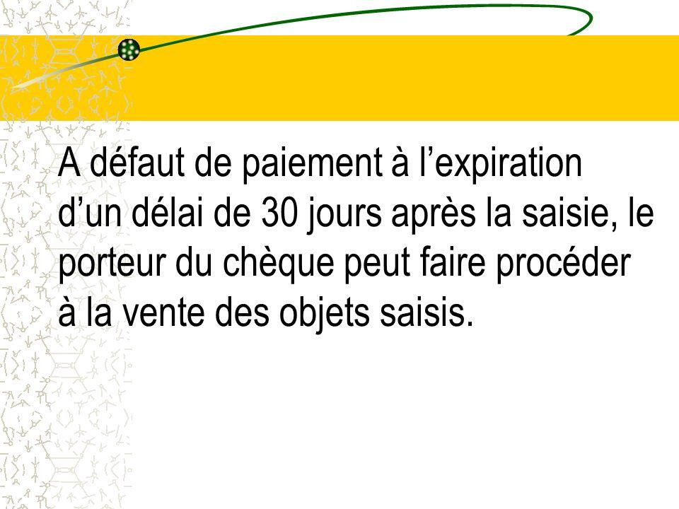 A défaut de paiement à l'expiration d'un délai de 30 jours après la saisie, le porteur du chèque peut faire procéder à la vente des objets saisis.