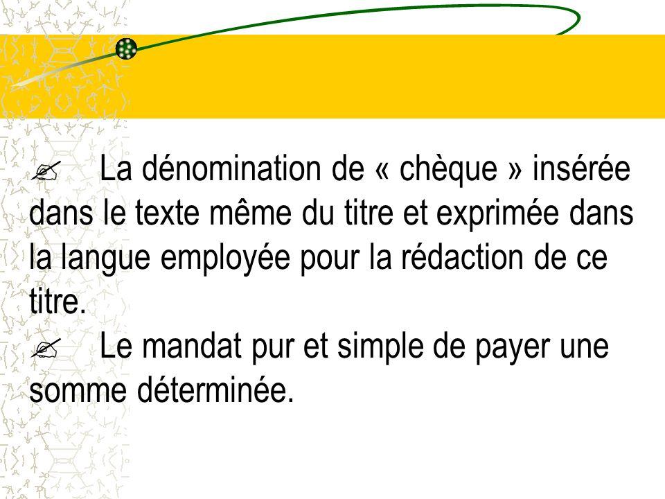 La dénomination de « chèque » insérée dans le texte même du titre et exprimée dans la langue employée pour la rédaction de ce titre.