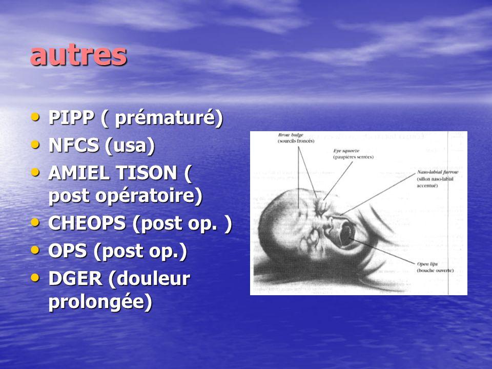 autres PIPP ( prématuré) NFCS (usa) AMIEL TISON ( post opératoire)