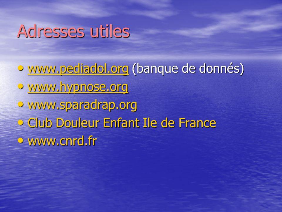 Adresses utiles www.pediadol.org (banque de donnés) www.hypnose.org