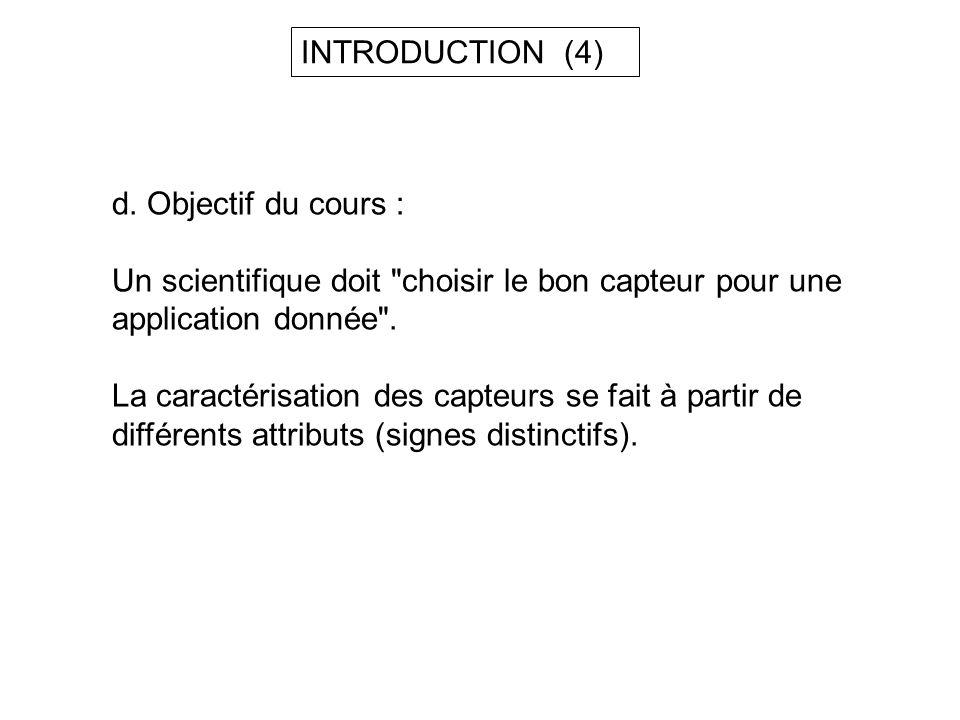 INTRODUCTION (4) d. Objectif du cours : Un scientifique doit choisir le bon capteur pour une. application donnée .