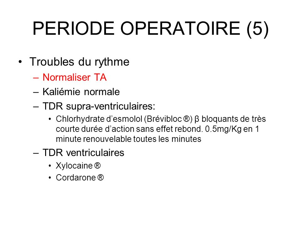 PERIODE OPERATOIRE (5) Troubles du rythme Normaliser TA