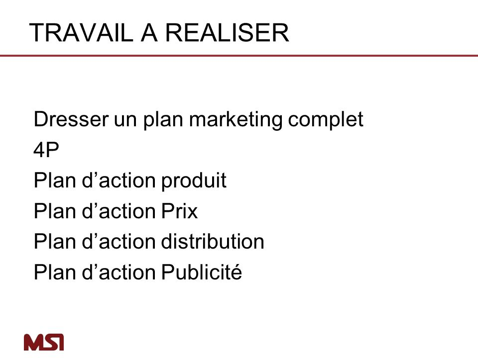 TRAVAIL A REALISER Dresser un plan marketing complet 4P