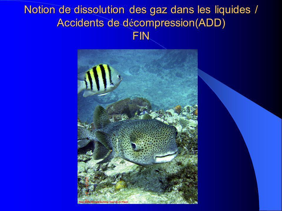 Notion de dissolution des gaz dans les liquides / Accidents de décompression(ADD) FIN