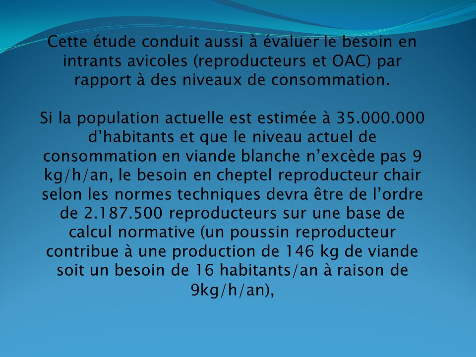 Cette étude conduit aussi à évaluer le besoin en intrants avicoles (reproducteurs et OAC) par rapport à des niveaux de consommation.