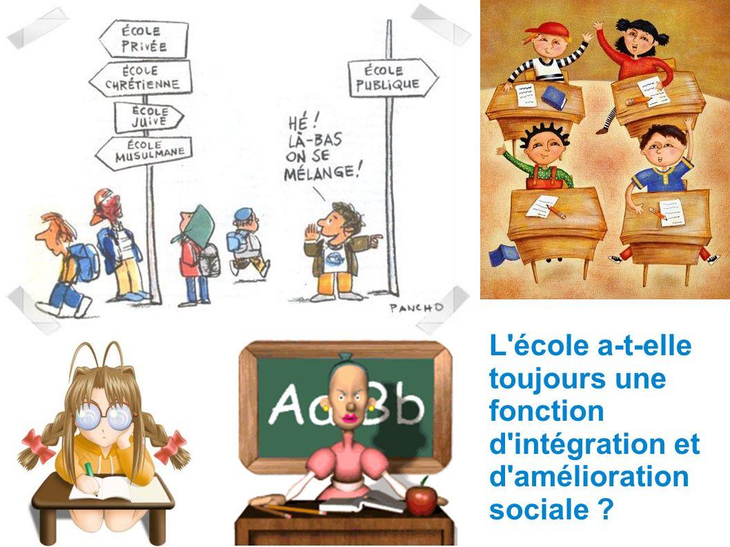 L école a-t-elle toujours une fonction d intégration et d amélioration sociale